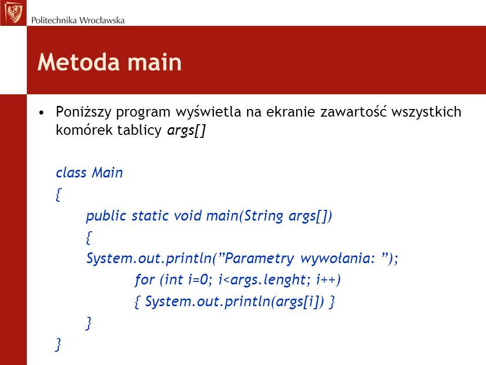 Metoda main Poniższy program wyświetla na ekranie zawartość wszystkich komórek tablicy args[] class Main.